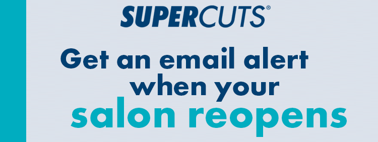 SUPERCUTS - Get an email alert when your salon reopens